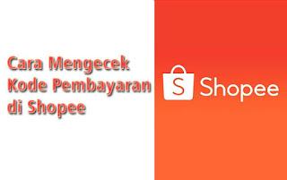 Cara Cek Kode Pembayaran di Shopee Yang Lupa