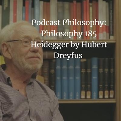 Podcast Philosophy: Philosophy 185 Heidegger by Hubert Dreyfus