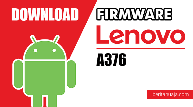 Download Firmware / Stock ROM Lenovo A376 All Versions