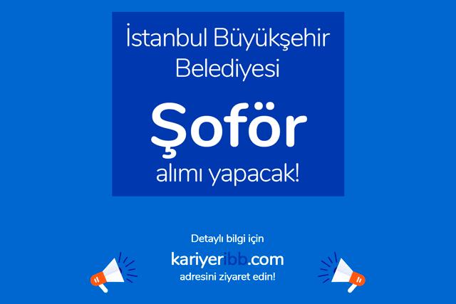 İstanbul Büyükşehir Belediyesi, şoför alımı yapacak. Kariyer İBB İstanbul iş ilanı hakkında detaylar kariyeribb.com'da!