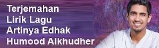Terjemahan Lirik Lagu Artinya Edhak - Humood Alkhudher