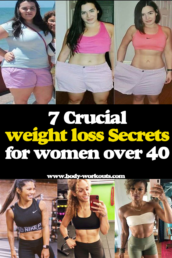 7 Crucial Weight Loss Secrets Tips For Women Over 40 Body Workouts