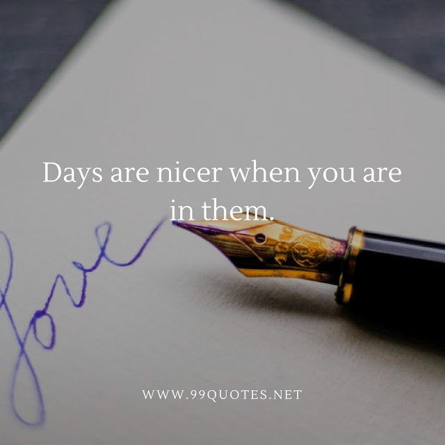 Days are nicer when you are in them.