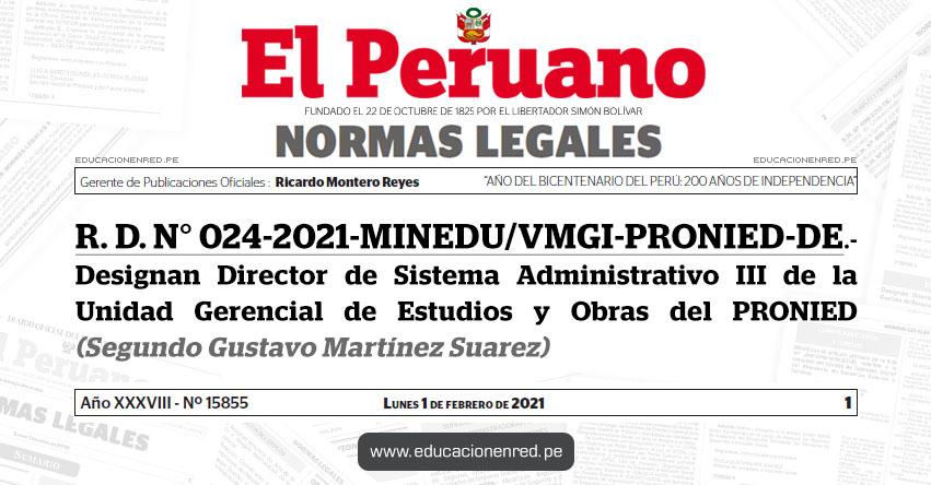 R. D. N° 024-2021-MINEDU/VMGI-PRONIED-DE.- Designan Director de Sistema Administrativo III de la Unidad Gerencial de Estudios y Obras del PRONIED (Segundo Gustavo Martínez Suarez)