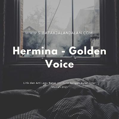 lirik kunci gitar dan arti lagu hermina golden voice lagu batak paling sedih