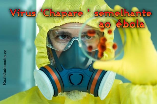 Vem aí o Chapare: Semelhante ao Ébola.!
