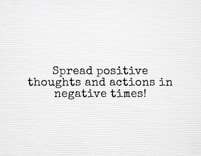 """""""Spread positive thoughts and actions in negative times!"""""""