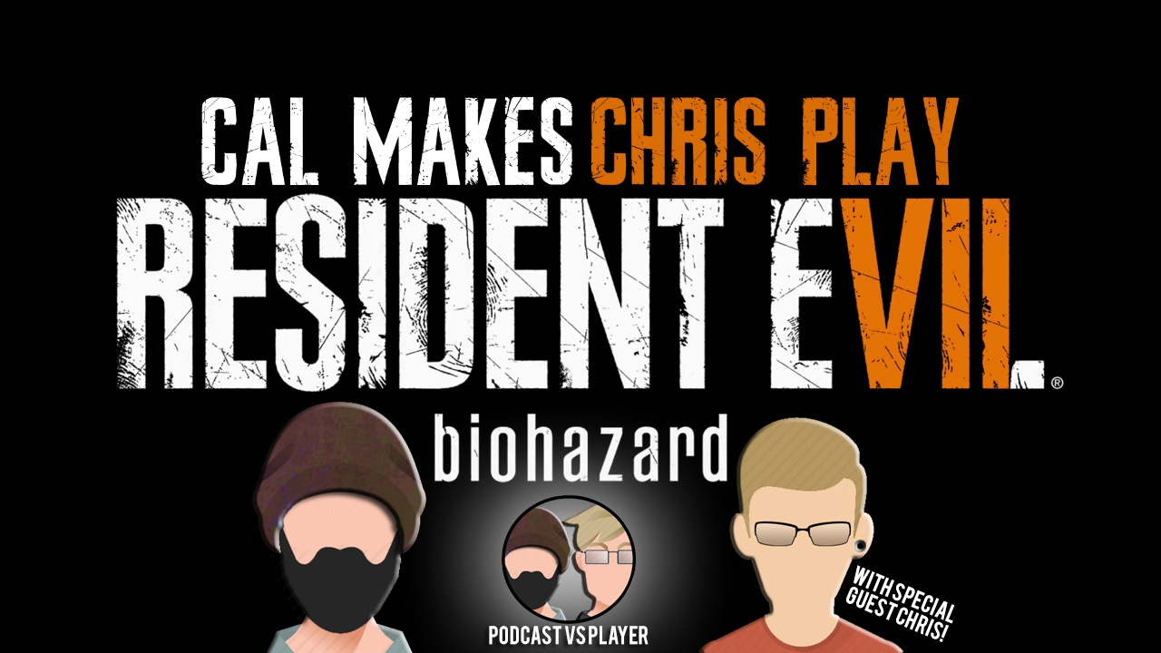 Cal Makes Chris Play: Resident Evil 7