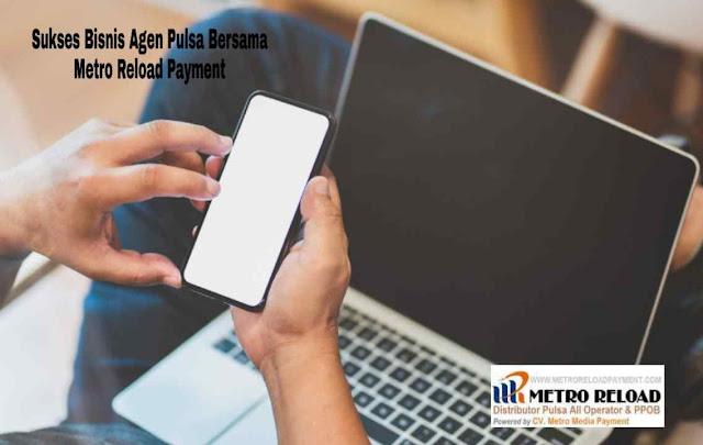 Sukses Bisnis Agen Pulsa Bersama Metro Reload Payment
