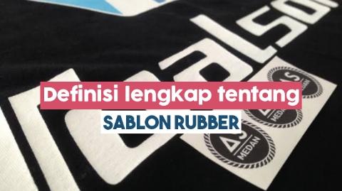 Definisi lengkap tentang sablon rubber