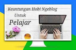 10 Keuntungan Punya Hobi Ngeblog Untuk Pelajar