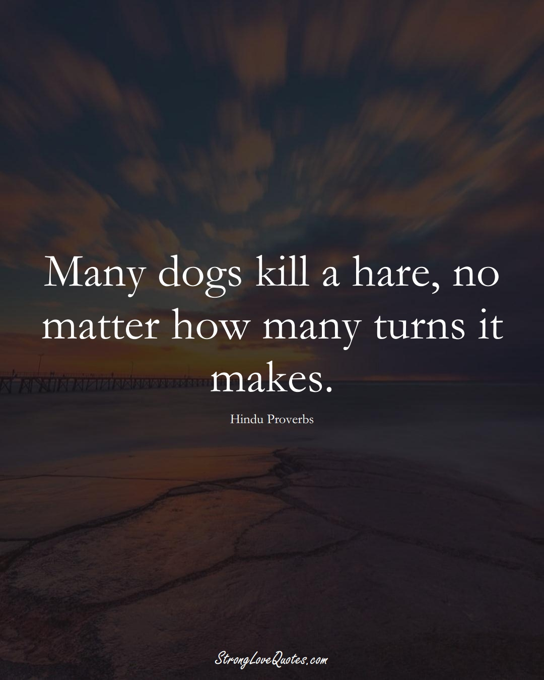 Many dogs kill a hare, no matter how many turns it makes. (Hindu Sayings);  #aVarietyofCulturesSayings