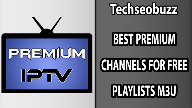 PLAYLISTS M3U TO WATCH BEST PREMIUM CHANNELS FOR FREE
