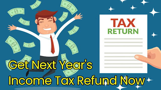 Get Next Year's Income Tax Refund Now