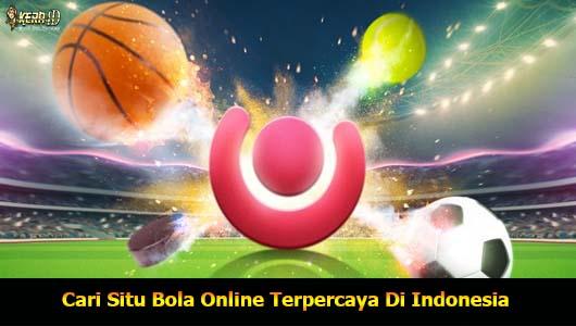 Cari Situ Bola Online Terpercaya Di Indonesia