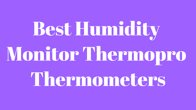 Best Humidity Monitor Thermopro Thermometers