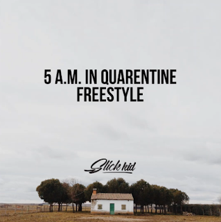 Slick Kid - 5 A.M in Quarantine Freestyle  ( 2020 ) [DOWNLOAD]