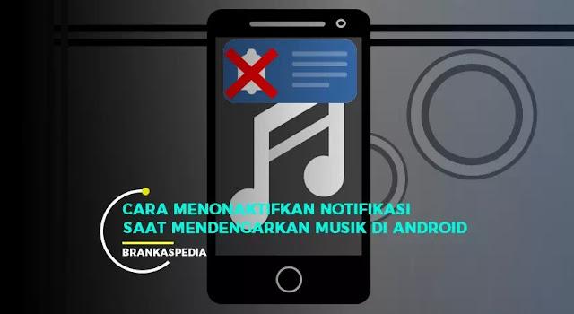 Menonaktifkan Notifikasi Saat Memutar Musik di Android