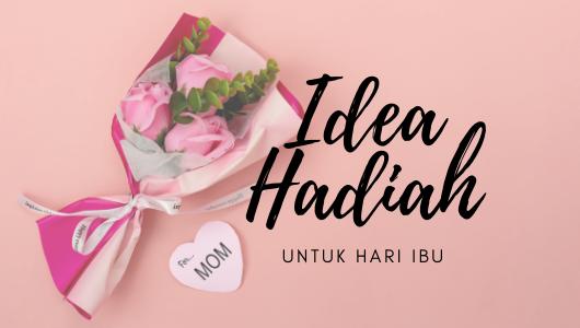 8 Idea Hadiah Menarik Untuk Hari Ibu
