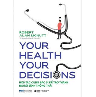 Your Health Your Decision - Hợp Tác Cùng Bác Sĩ Để Trở Thành Người Bệnh Thông Thái ebook PDF EPUB AWZ3 PRC MOBI