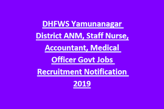 DHFWS Yamunanagar District ANM, Staff Nurse, Accountant, Medical Officer Govt Jobs Recruitment Notification 2019