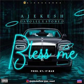 [Music] Ajekesh Ft. Davolee & Stone D – Bless Me
