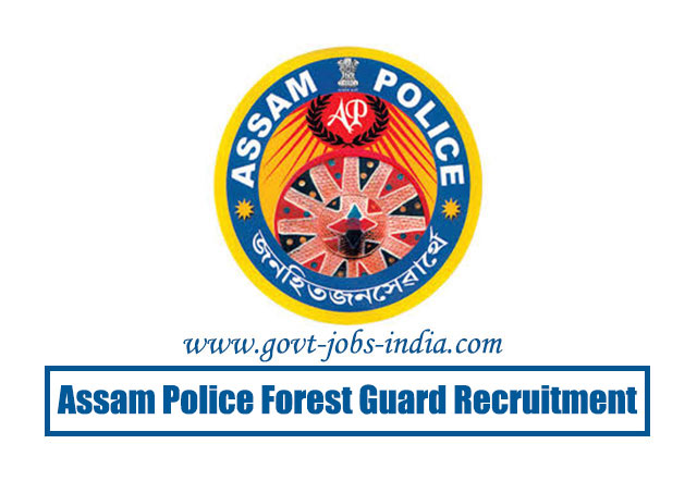 How To Apply Assam Police Forest Guard Recruitment 2020 – 1081 Forest Guard, Forester & Various Vacancy – Last Date 25 June 2020
