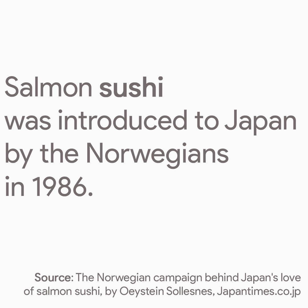 Salmon sushi was introduced to Japan by the Norwegians in 1986