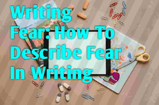 Writing Fear: How To Describe Fear In Writing — Pawners Paper