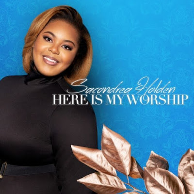 """Sacondrea Holden Releases """"Here Is My Worship"""" Single"""