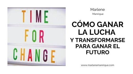 CÓMO GANAR LA LUCHA Y TRANSFORMARSE PARA GANAR EL FUTURO