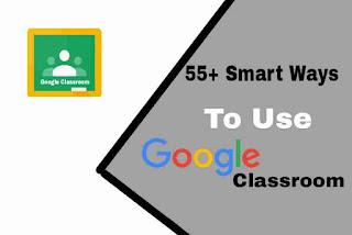 55+ Smart Ways – To Use Google Classroom