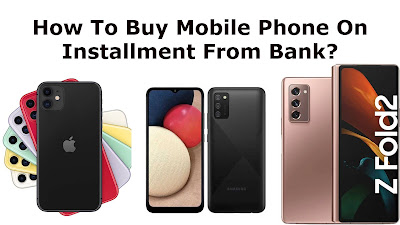 How To Buy Mobile Phone On Installment From Bank?