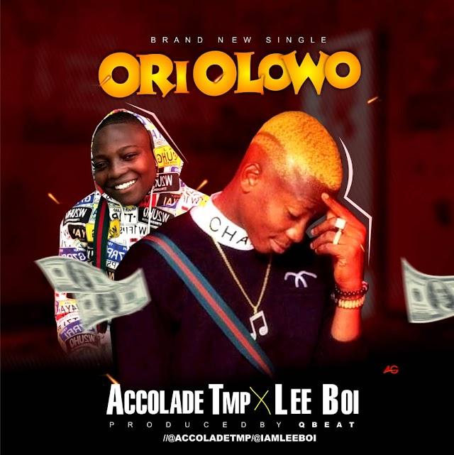 MUSIC: Accolade x Lee Boi - Ori Olowo