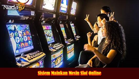 Sistem Mainkan Mesin Slot Online