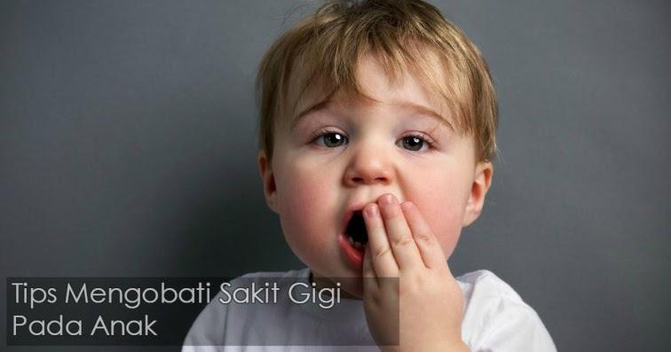 Cara Mengobati Sakit Gigi Pada Anak Usia 2, 3, dan 4 Tahun ...