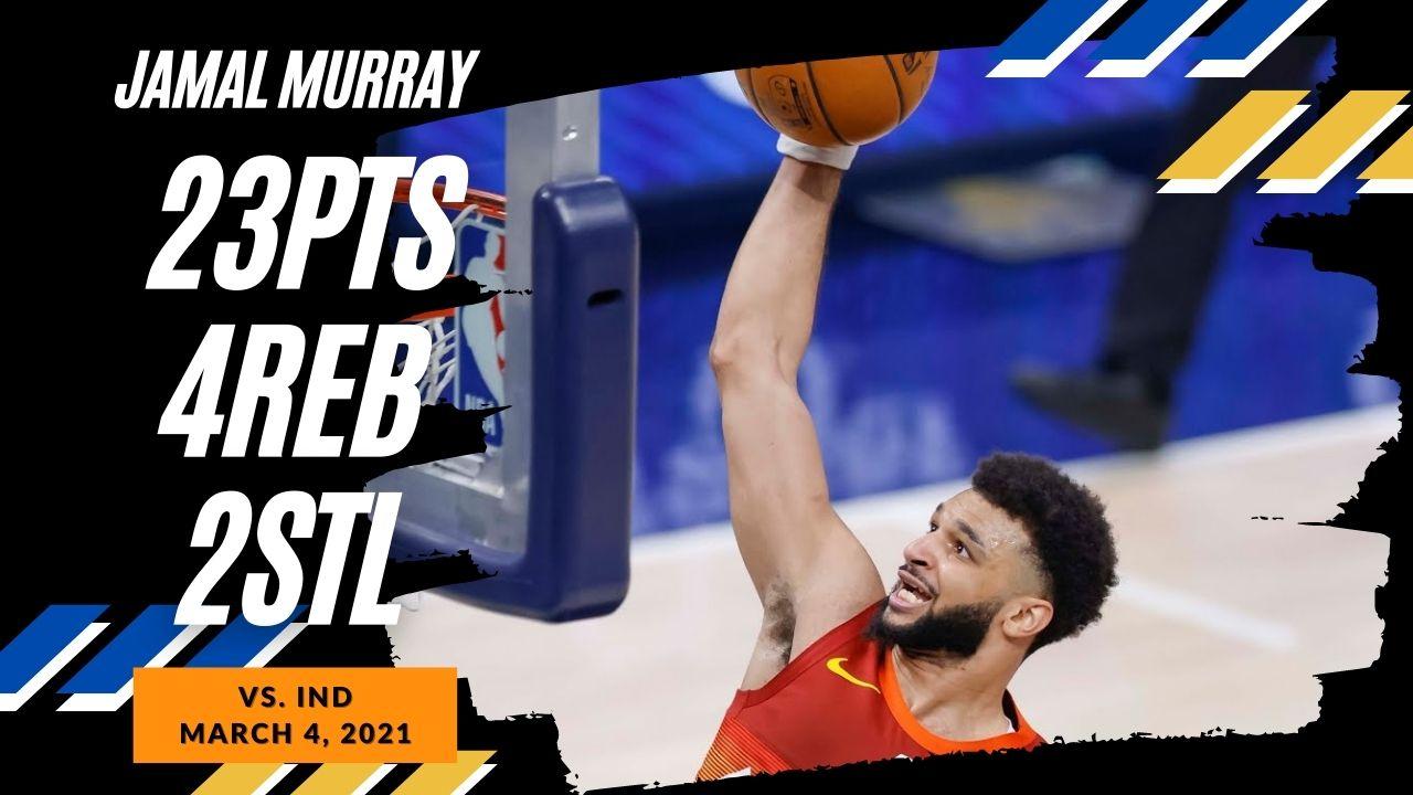 Jamal Murray 23pts 4ast 2stl vs IND   March 4, 2021   2020-21 NBA Season