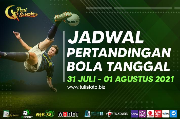 JADWAL BOLA TANGGAL 31 JULI – 01 AGUSTUS 2021