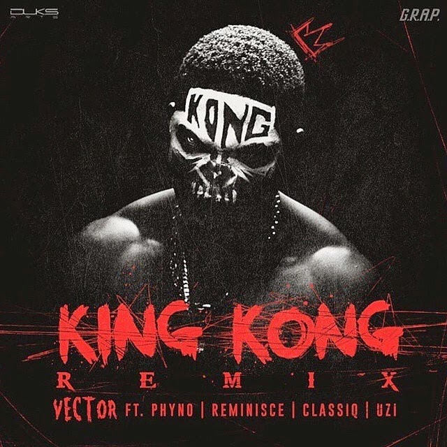 Vector ft Phyno, Reminisce, Classiq & Uzi - King Kong (remix)