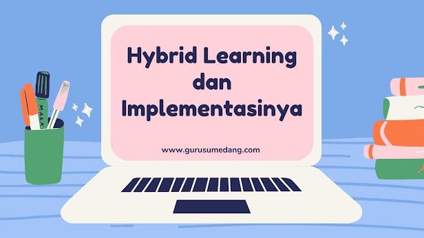 Hybrid learning atau disebut juga blended learning merupakan kombinasi antara metode tatap muka(PTM)   dan PJJ dengan penggunaan teknologi informasi/e-learning.