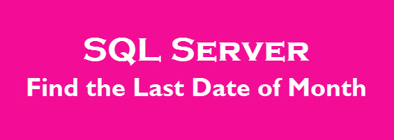SQL Server - Last Date of Any Month