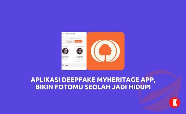 Aplikasi Deepfake Myheritage App, Bikin Fotomu Seolah Jadi Hidup!
