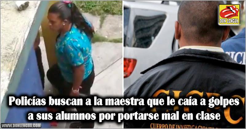 Policías buscan a la maestra que le caía a golpes a sus alumnos por portarse mal en clase