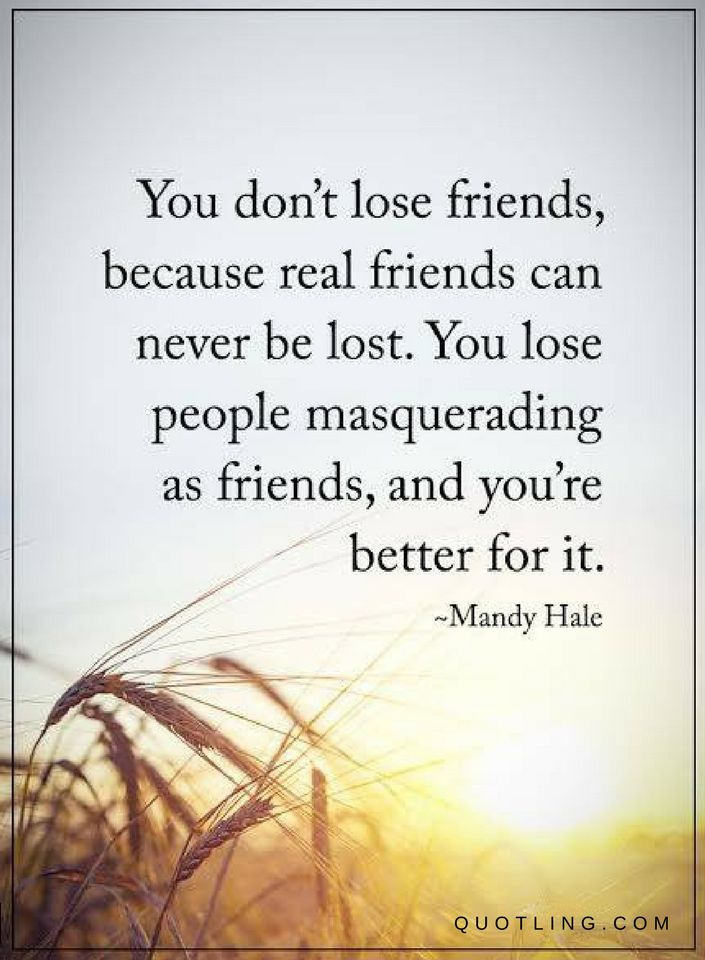 Real Friends Quotes You don't lose friends, because real friends can never be lost  Real Friends Quotes