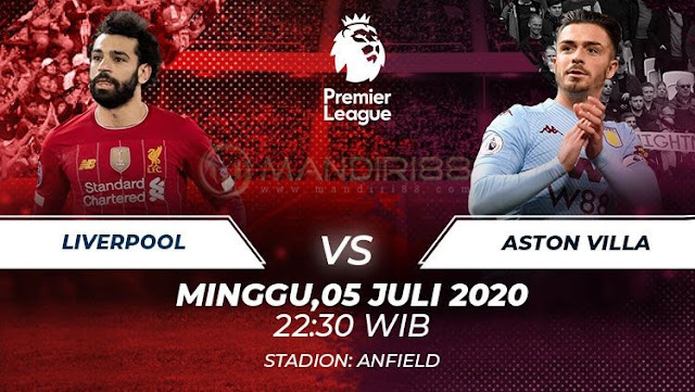 Prediksi Liverpool Vs Aston Villa, Minggu 05 Juli 2020 Pukul 22.30 WIB @ Mola TV