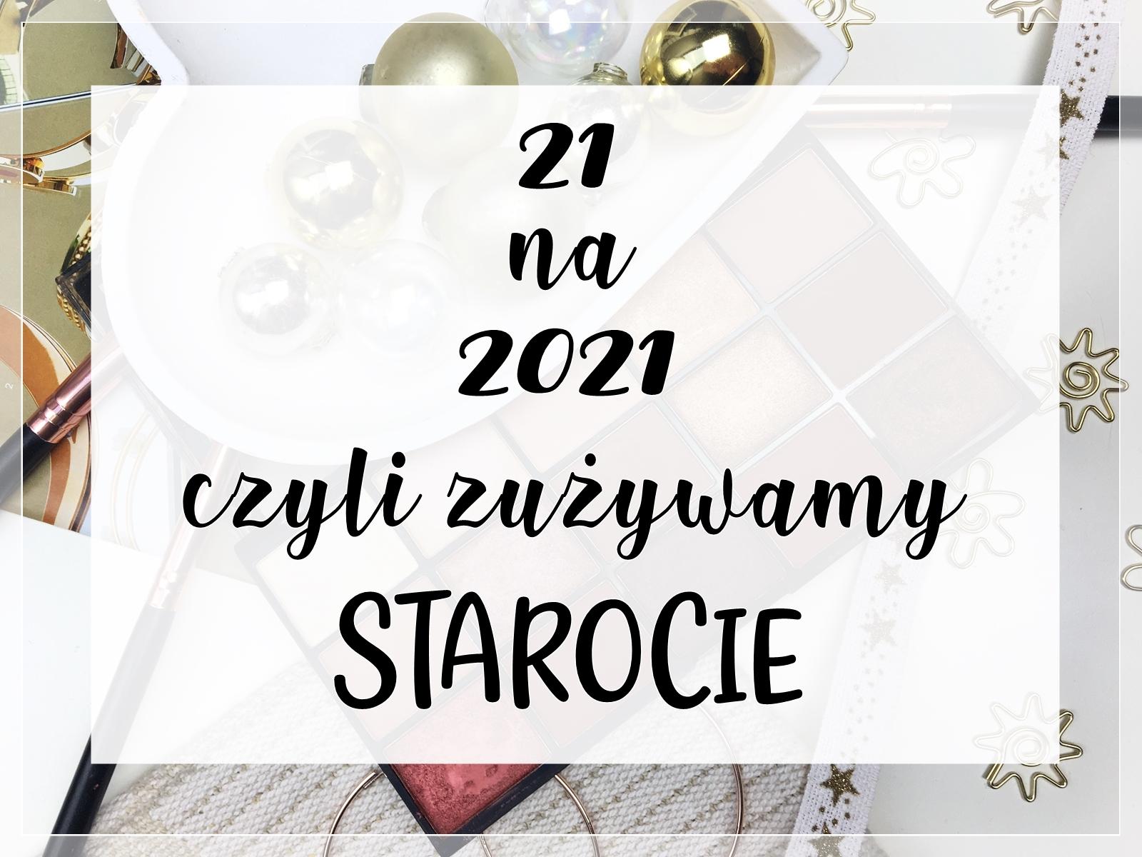 21 na 2021, czyli zużywamy starocie!