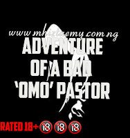 Adventure Of A Bad Omo Pastor- Part 1