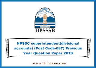HPSSC superintendent(divisional accounts) (Post Code-687) Previous Year  Question Paper 2019