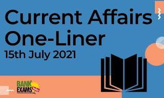 Current Affairs One-Liner: 15th July 2021
