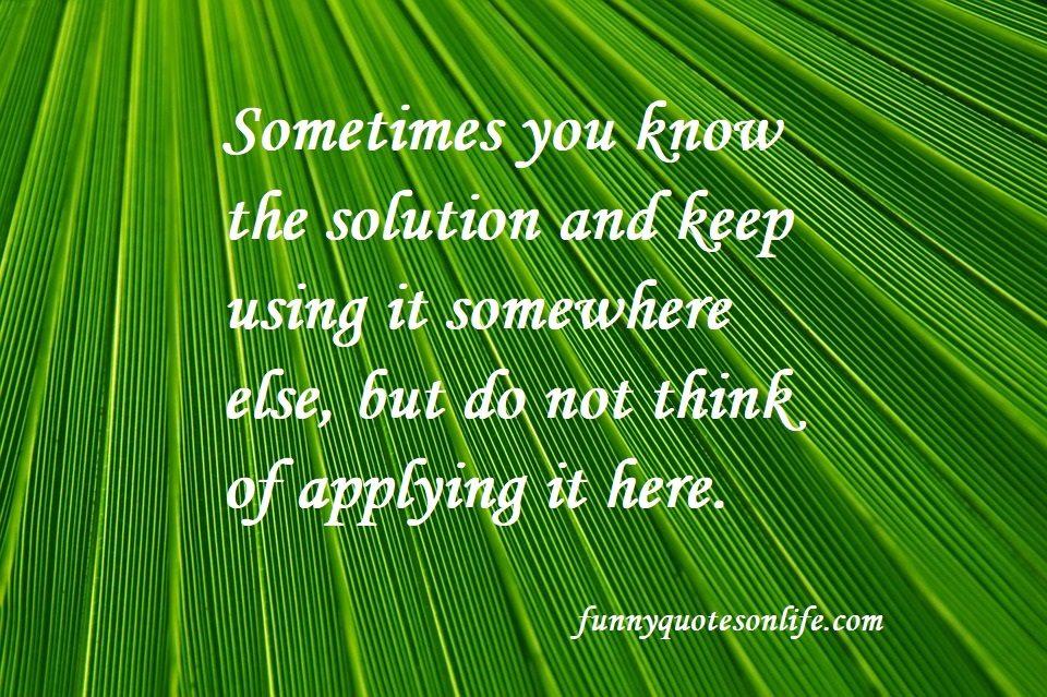 Every Problem Has A Solution Quote Short Quotes